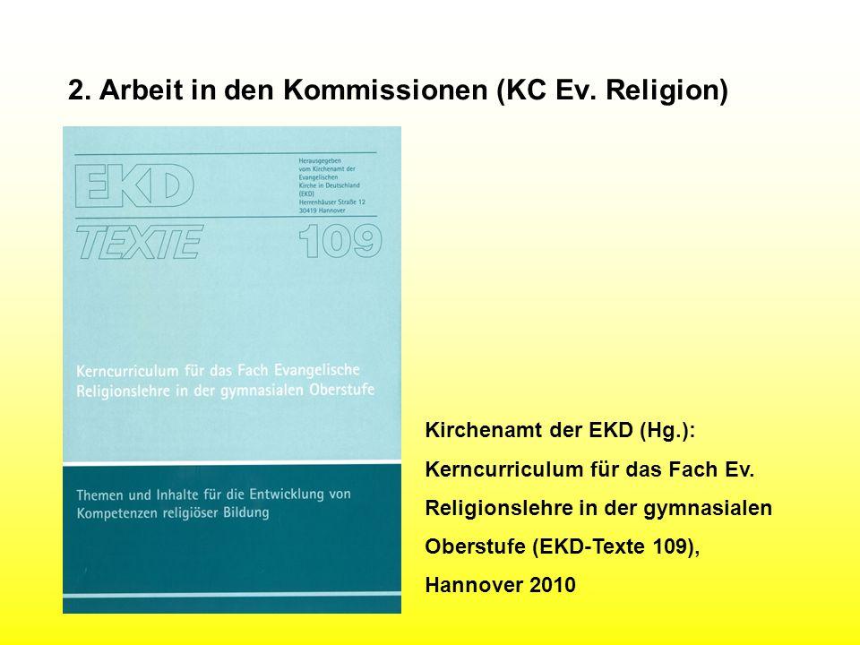 2. Arbeit in den Kommissionen (KC Ev. Religion) Kirchenamt der EKD (Hg.): Kerncurriculum für das Fach Ev. Religionslehre in der gymnasialen Oberstufe