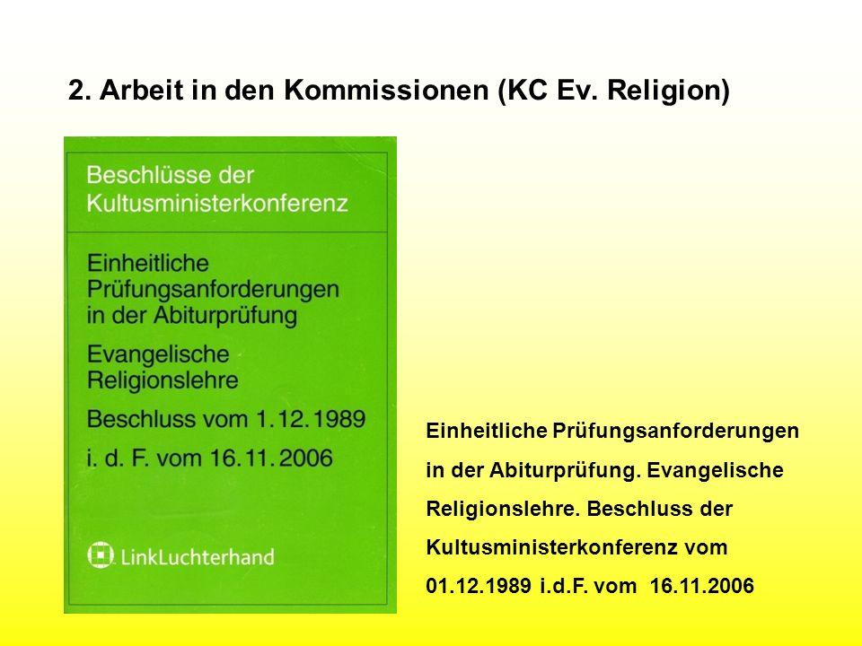 2. Arbeit in den Kommissionen (KC Ev. Religion) Einheitliche Prüfungsanforderungen in der Abiturprüfung. Evangelische Religionslehre. Beschluss der Ku