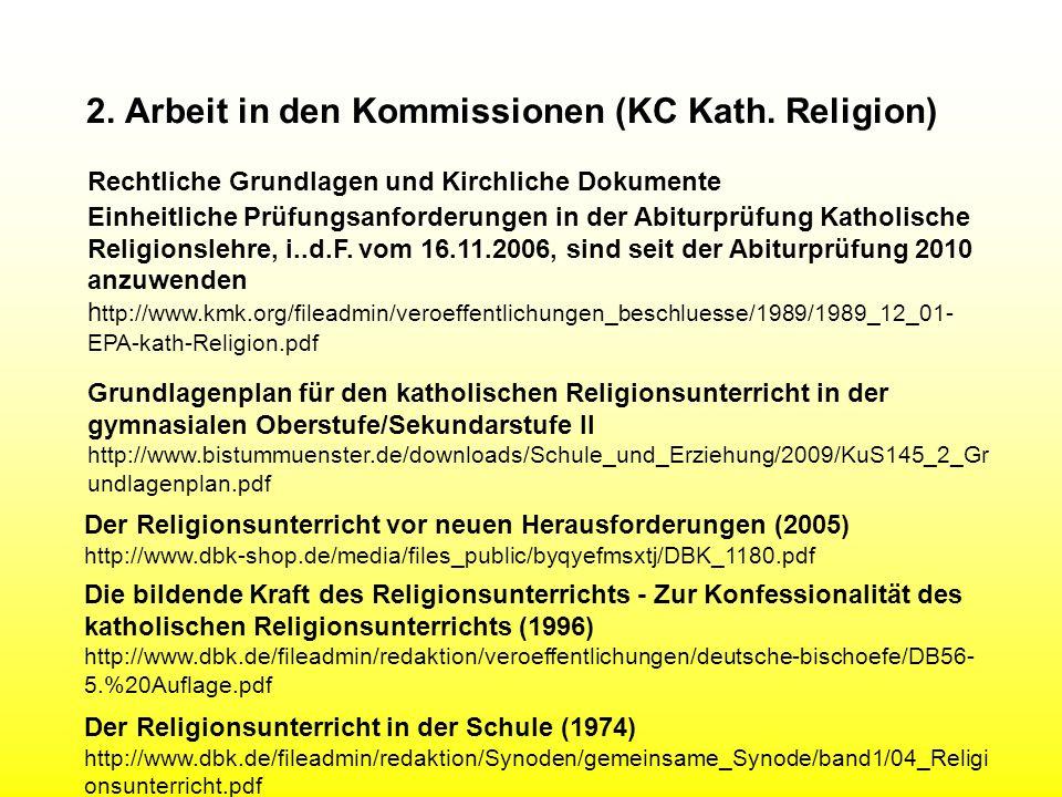 2. Arbeit in den Kommissionen (KC Kath. Religion) Rechtliche Grundlagen und Kirchliche Dokumente Einheitliche Prüfungsanforderungen in der Abiturprüfu