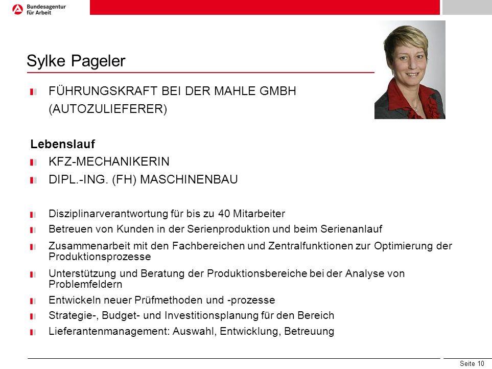 Seite 10 Sylke Pageler FÜHRUNGSKRAFT BEI DER MAHLE GMBH (AUTOZULIEFERER) Lebenslauf KFZ-MECHANIKERIN DIPL.-ING. (FH) MASCHINENBAU Disziplinarverantwor
