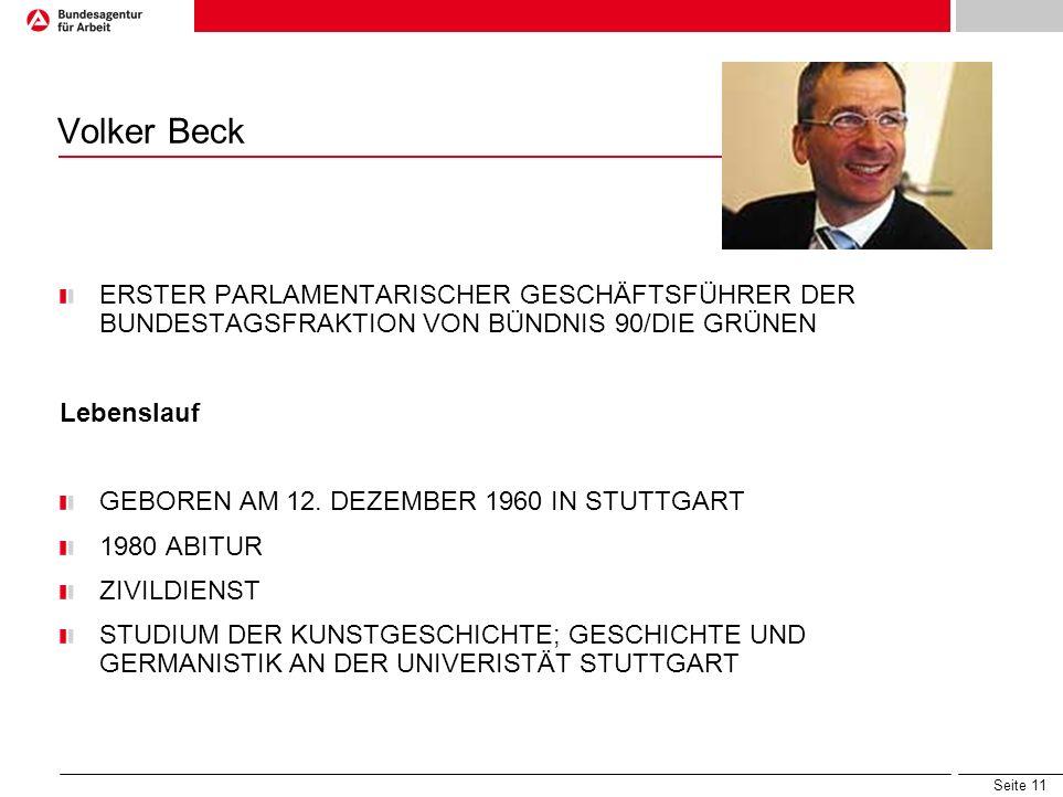 Seite 11 Volker Beck ERSTER PARLAMENTARISCHER GESCHÄFTSFÜHRER DER BUNDESTAGSFRAKTION VON BÜNDNIS 90/DIE GRÜNEN Lebenslauf GEBOREN AM 12. DEZEMBER 1960