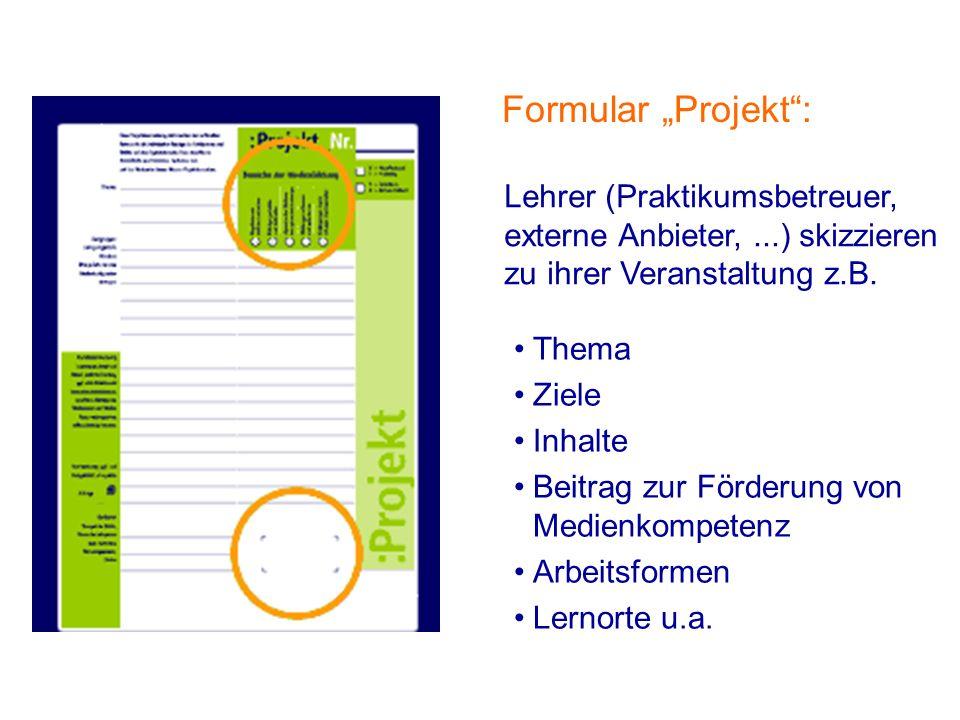Formular Projekt: Thema Ziele Inhalte Beitrag zur Förderung von Medienkompetenz Arbeitsformen Lernorte u.a.