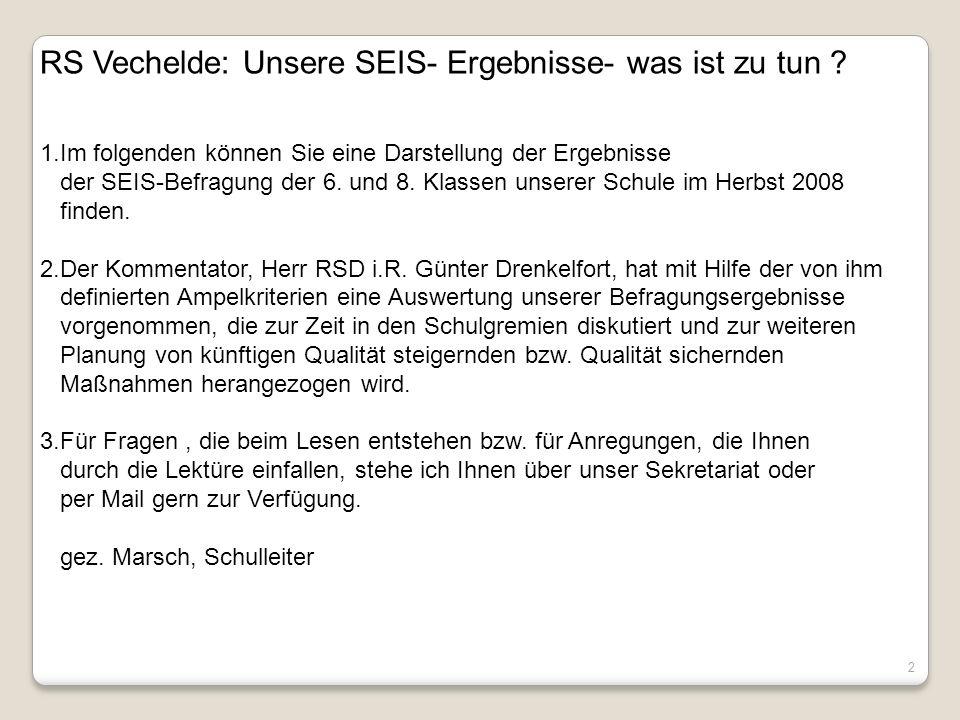 2 RS Vechelde: Unsere SEIS- Ergebnisse- was ist zu tun ? 1.Im folgenden können Sie eine Darstellung der Ergebnisse der SEIS-Befragung der 6. und 8. Kl