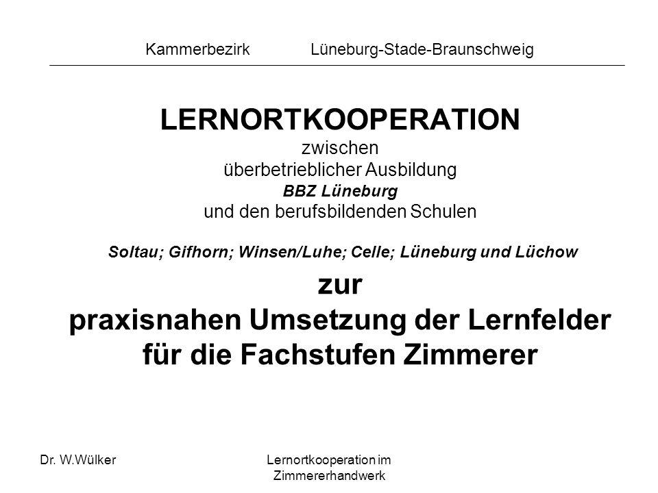 Dr. W.WülkerLernortkooperation im Zimmererhandwerk LERNORTKOOPERATION zwischen überbetrieblicher Ausbildung BBZ Lüneburg und den berufsbildenden Schul