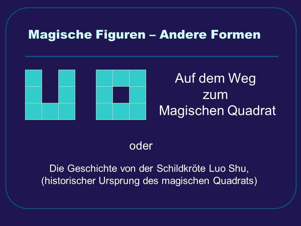Magische Figuren – Andere Formen Auf dem Weg zum Magischen Quadrat oder Die Geschichte von der Schildkröte Luo Shu, (historischer Ursprung des magisch
