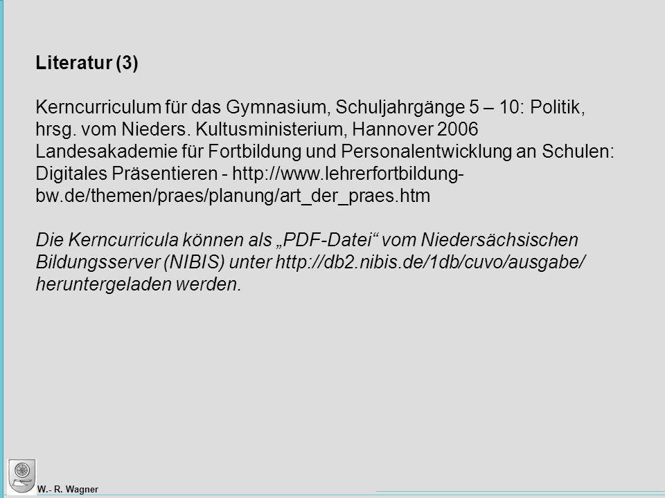 W.- R.Wagner Literatur (3) Kerncurriculum für das Gymnasium, Schuljahrgänge 5 – 10: Politik, hrsg.
