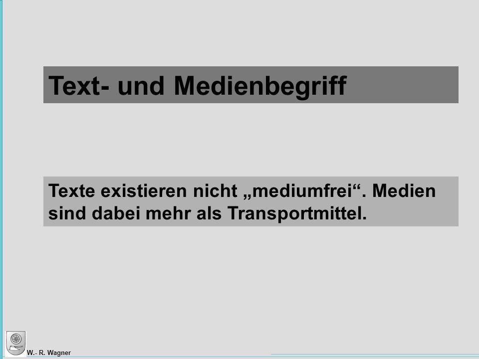 W.- R.Wagner Texte existieren nicht mediumfrei. Medien sind dabei mehr als Transportmittel.