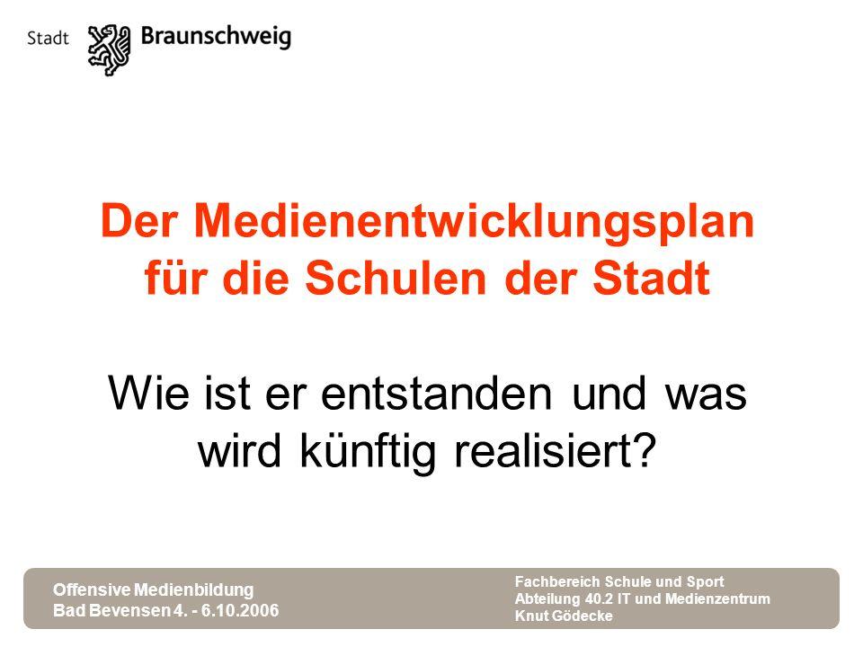 Offensive Medienbildung Bad Bevensen 4. - 6.10.2006 Fachbereich Schule und Sport Abteilung 40.2 IT und Medienzentrum Knut Gödecke Der Medienentwicklun