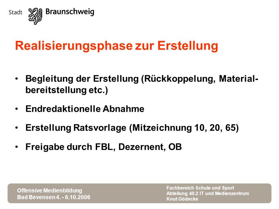 Offensive Medienbildung Bad Bevensen 4. - 6.10.2006 Fachbereich Schule und Sport Abteilung 40.2 IT und Medienzentrum Knut Gödecke Realisierungsphase z