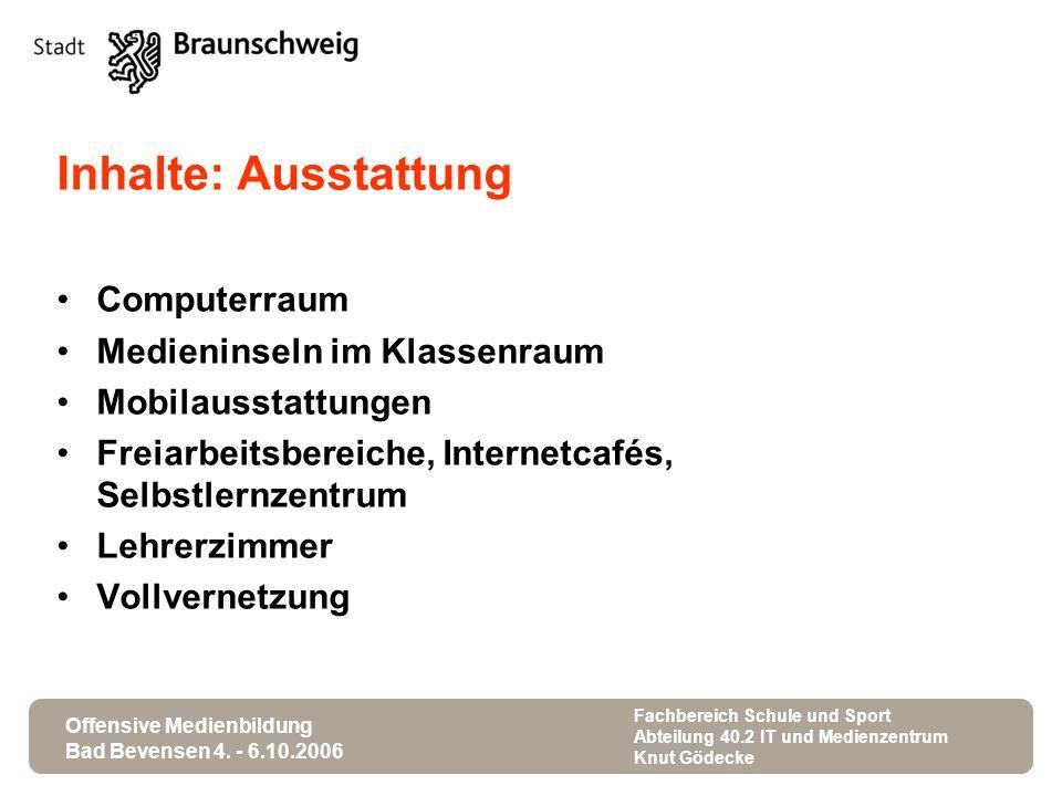 Offensive Medienbildung Bad Bevensen 4. - 6.10.2006 Fachbereich Schule und Sport Abteilung 40.2 IT und Medienzentrum Knut Gödecke Inhalte: Ausstattung