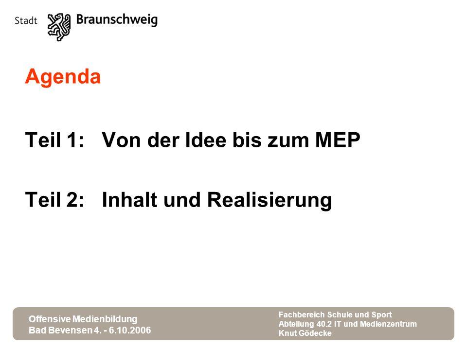 Offensive Medienbildung Bad Bevensen 4. - 6.10.2006 Fachbereich Schule und Sport Abteilung 40.2 IT und Medienzentrum Knut Gödecke Agenda Teil 1: Von d