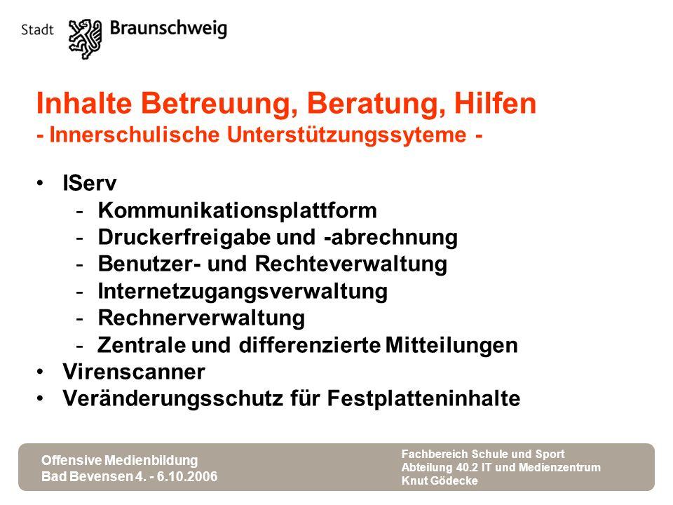 Offensive Medienbildung Bad Bevensen 4. - 6.10.2006 Fachbereich Schule und Sport Abteilung 40.2 IT und Medienzentrum Knut Gödecke Inhalte Betreuung, B