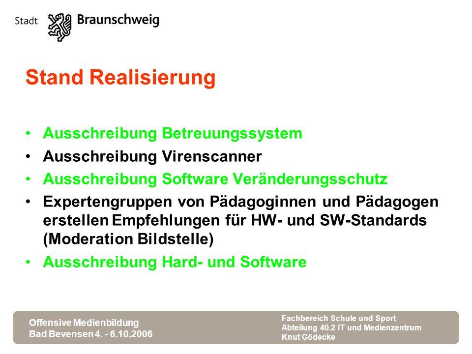 Offensive Medienbildung Bad Bevensen 4. - 6.10.2006 Fachbereich Schule und Sport Abteilung 40.2 IT und Medienzentrum Knut Gödecke Stand Realisierung A