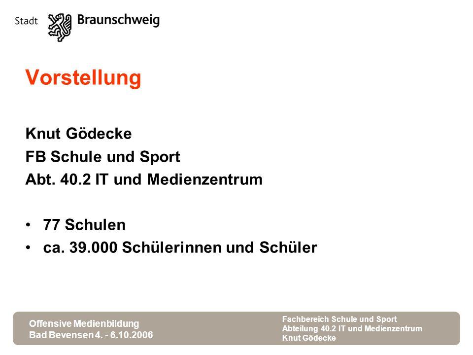 Offensive Medienbildung Bad Bevensen 4. - 6.10.2006 Fachbereich Schule und Sport Abteilung 40.2 IT und Medienzentrum Knut Gödecke Vorstellung Knut Göd