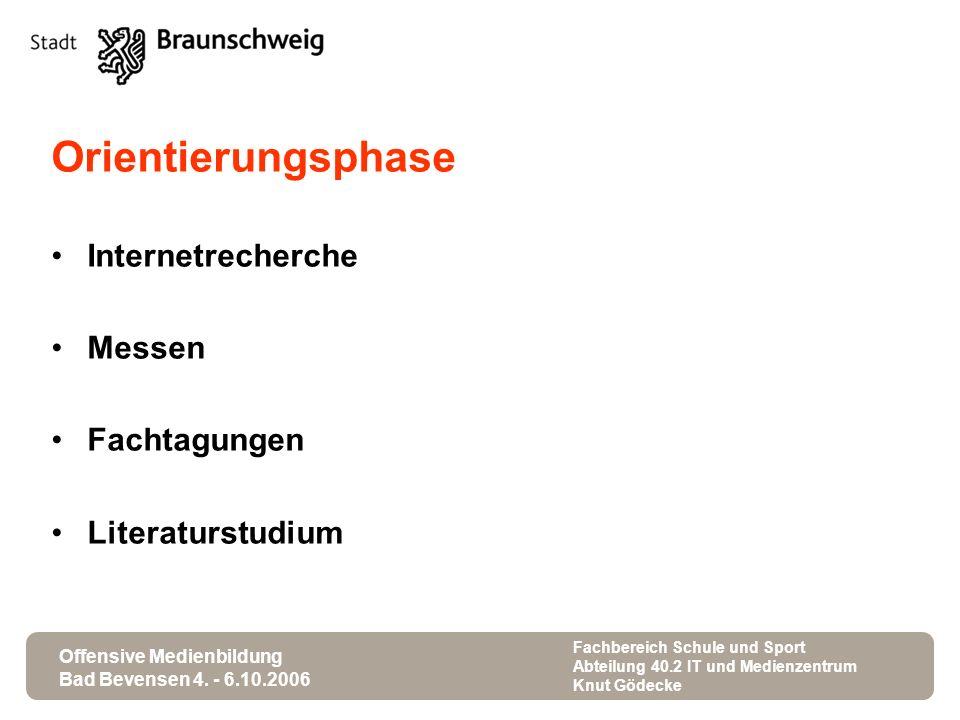 Offensive Medienbildung Bad Bevensen 4. - 6.10.2006 Fachbereich Schule und Sport Abteilung 40.2 IT und Medienzentrum Knut Gödecke Orientierungsphase I
