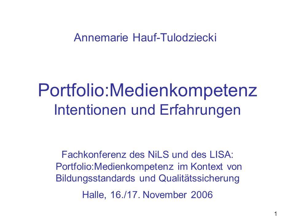 1 Portfolio:Medienkompetenz Intentionen und Erfahrungen Fachkonferenz des NiLS und des LISA: Portfolio:Medienkompetenz im Kontext von Bildungsstandards und Qualitätssicherung Halle, 16./17.