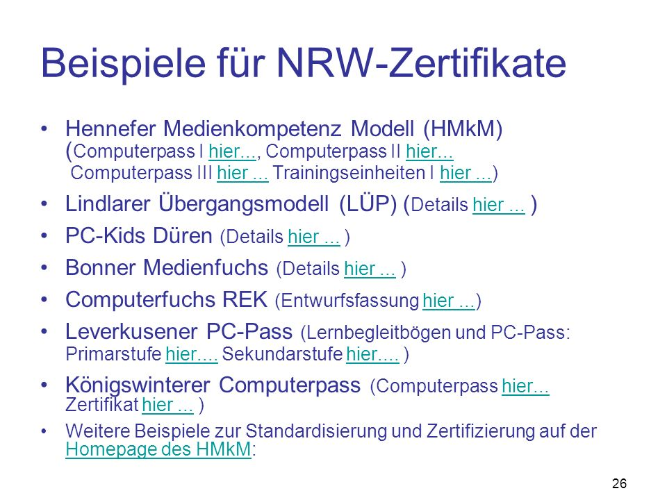 26 Beispiele für NRW-Zertifikate Hennefer Medienkompetenz Modell (HMkM) ( Computerpass I hier..., Computerpass II hier... Computerpass III hier... Tra