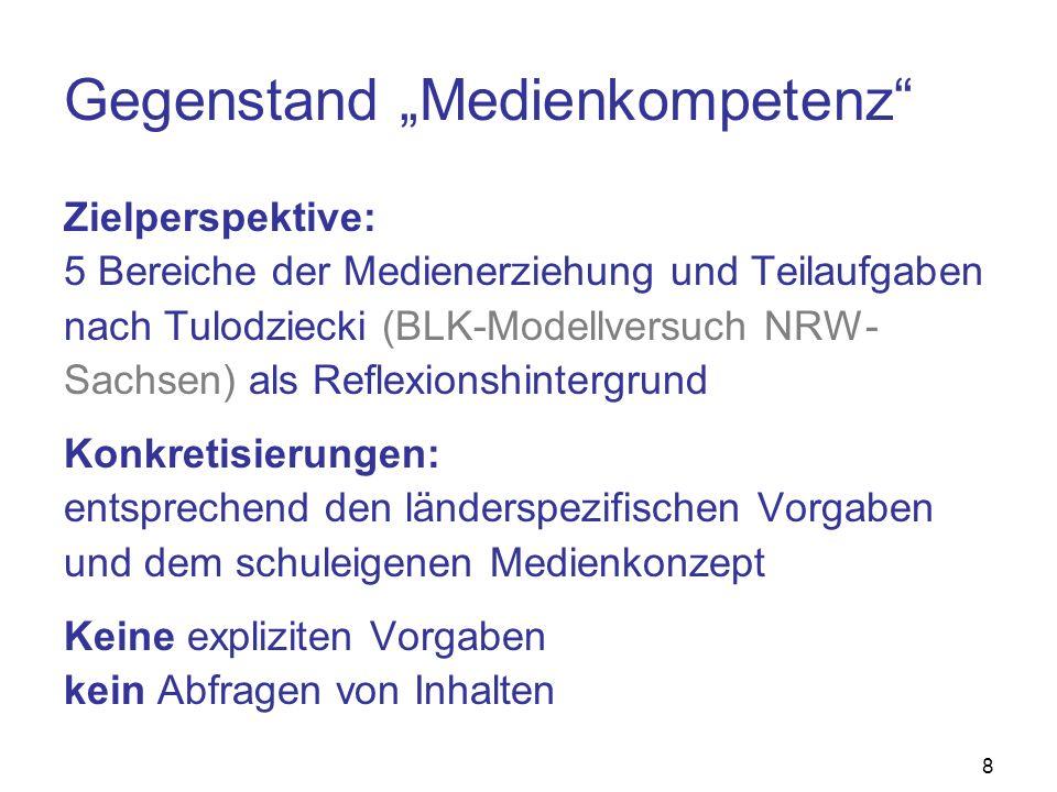 8 Gegenstand Medienkompetenz Zielperspektive: 5 Bereiche der Medienerziehung und Teilaufgaben nach Tulodziecki (BLK-Modellversuch NRW- Sachsen) als Re