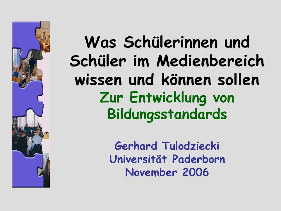 Was Schülerinnen und Schüler im Medienbereich wissen und können sollen Zur Entwicklung von Bildungsstandards Gerhard Tulodziecki Universität Paderborn