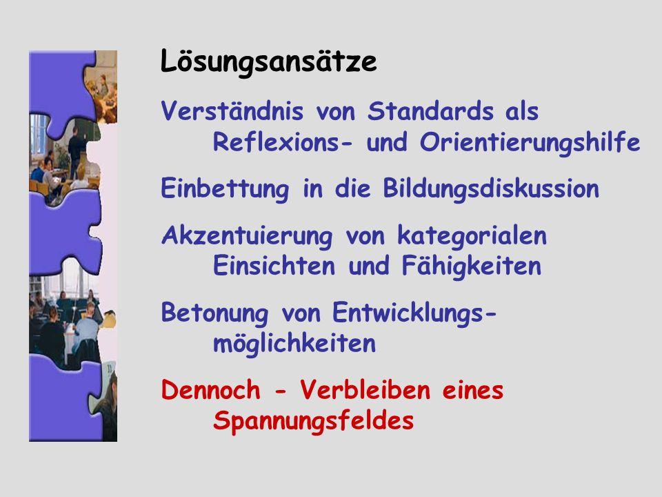 Lösungsansätze Verständnis von Standards als Reflexions- und Orientierungshilfe Einbettung in die Bildungsdiskussion Akzentuierung von kategorialen Ei