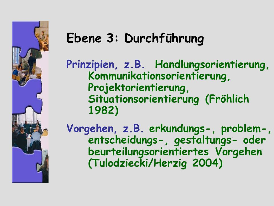 Ebene 3: Durchführung Prinzipien, z.B. Handlungsorientierung, Kommunikationsorientierung, Projektorientierung, Situationsorientierung (Fröhlich 1982)