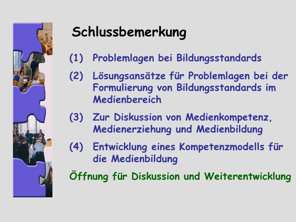Schlussbemerkung (1)Problemlagen bei Bildungsstandards (2)Lösungsansätze für Problemlagen bei der Formulierung von Bildungsstandards im Medienbereich