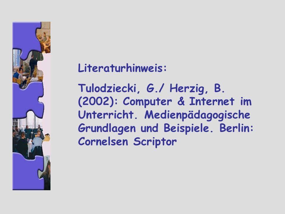 Literaturhinweis: Tulodziecki, G./ Herzig, B. (2002): Computer & Internet im Unterricht. Medienpädagogische Grundlagen und Beispiele. Berlin: Cornelse