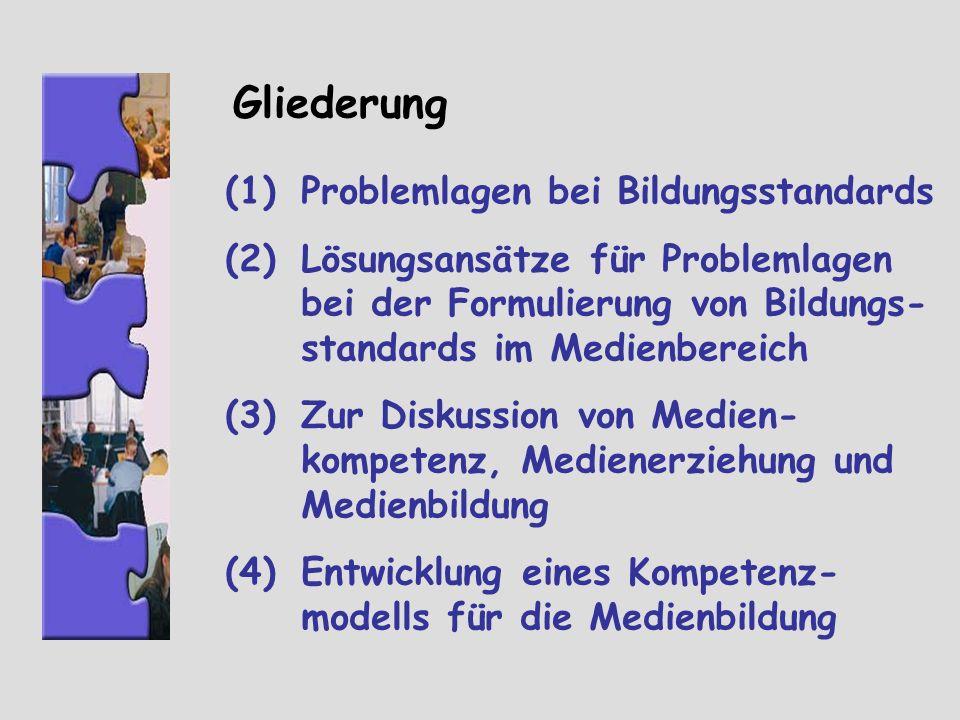 Gliederung (1)Problemlagen bei Bildungsstandards (2)Lösungsansätze für Problemlagen bei der Formulierung von Bildungs- standards im Medienbereich (3)Zur Diskussion von Medien- kompetenz, Medienerziehung und Medienbildung (4)Entwicklung eines Kompetenz- modells für die Medienbildung