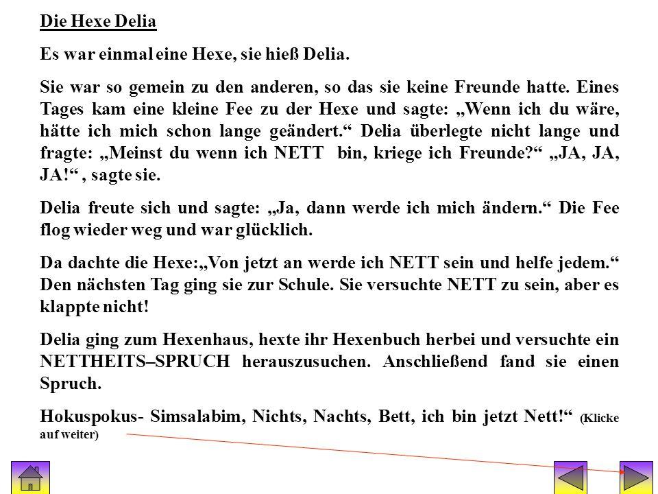 Geschichte(hexe delia) Die Hexe Delia Es war einmal eine Hexe, sie hieß Delia. Sie war so gemein zu den anderen, so das sie keine Freunde hatte. Eines