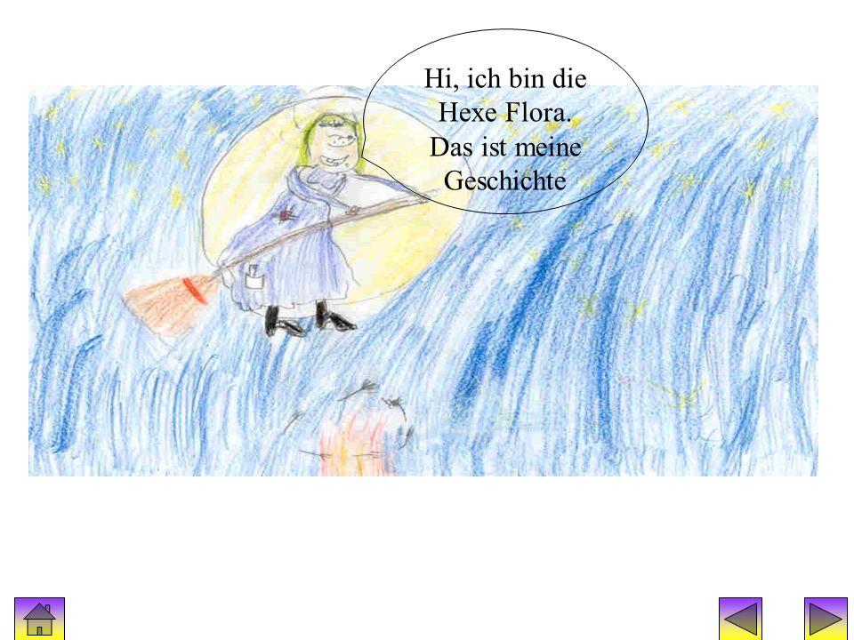 Hexe Flora Hi, ich bin die Hexe Flora. Das ist meine Geschichte
