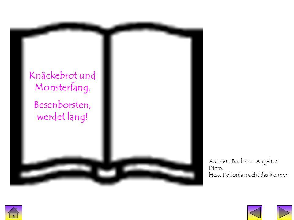 Zauberspruch Knäckebrot und Monsterfang, Besenborsten, werdet lang! Aus dem Buch von Angelika Diem: Hexe Pollonia macht das Rennen