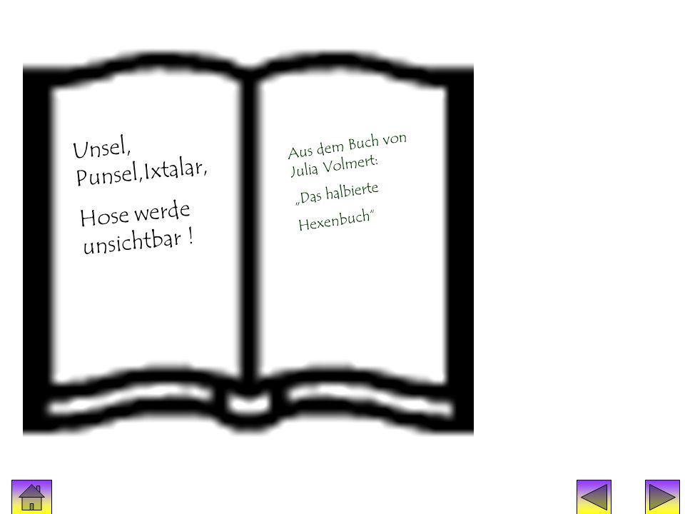 Zauberspruch 6 Unsel, Punsel,Ixtalar, Hose werde unsichtbar ! Aus dem Buch von Julia Volmert: Das halbierte Hexenbuch