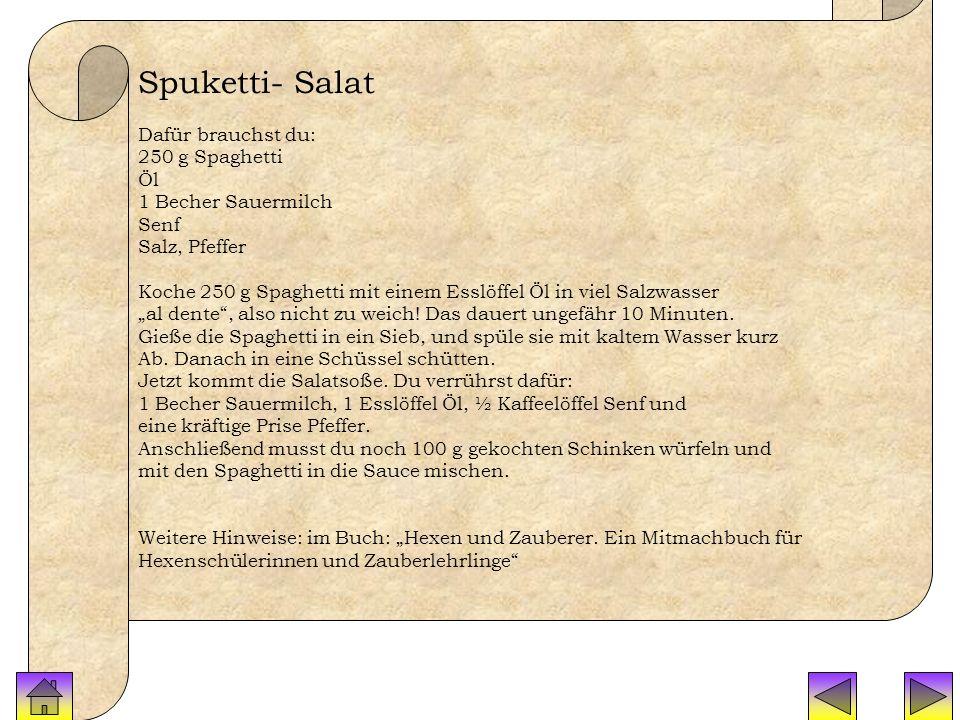 Rezepte Spuketti Spuketti- Salat Dafür brauchst du: 250 g Spaghetti Öl 1 Becher Sauermilch Senf Salz, Pfeffer Koche 250 g Spaghetti mit einem Esslöffe