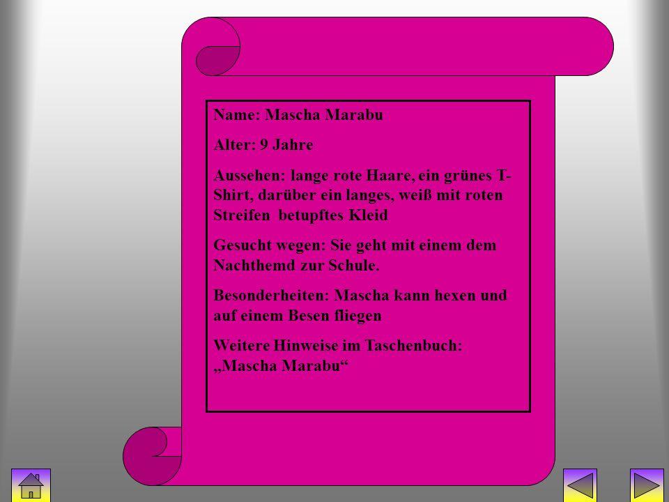 bücherhexe (mascha) Name: Mascha Marabu Alter: 9 Jahre Aussehen: lange rote Haare, ein grünes T- Shirt, darüber ein langes, weiß mit roten Streifen be