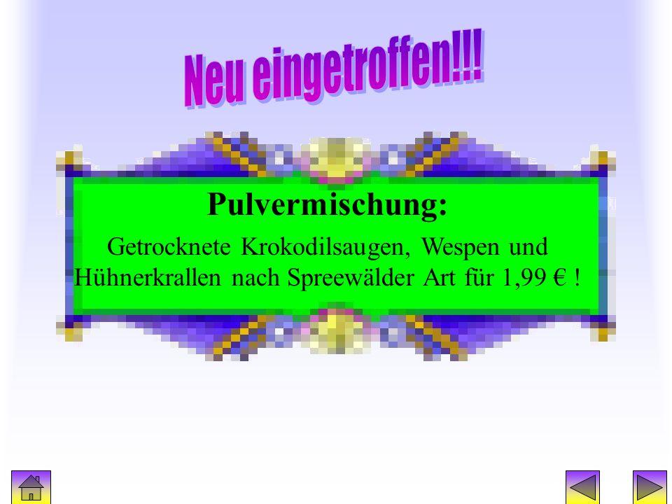 Werbung2 Pulvermischung: Getrocknete Krokodilsaugen, Wespen und Hühnerkrallen nach Spreewälder Art für 1,99 !