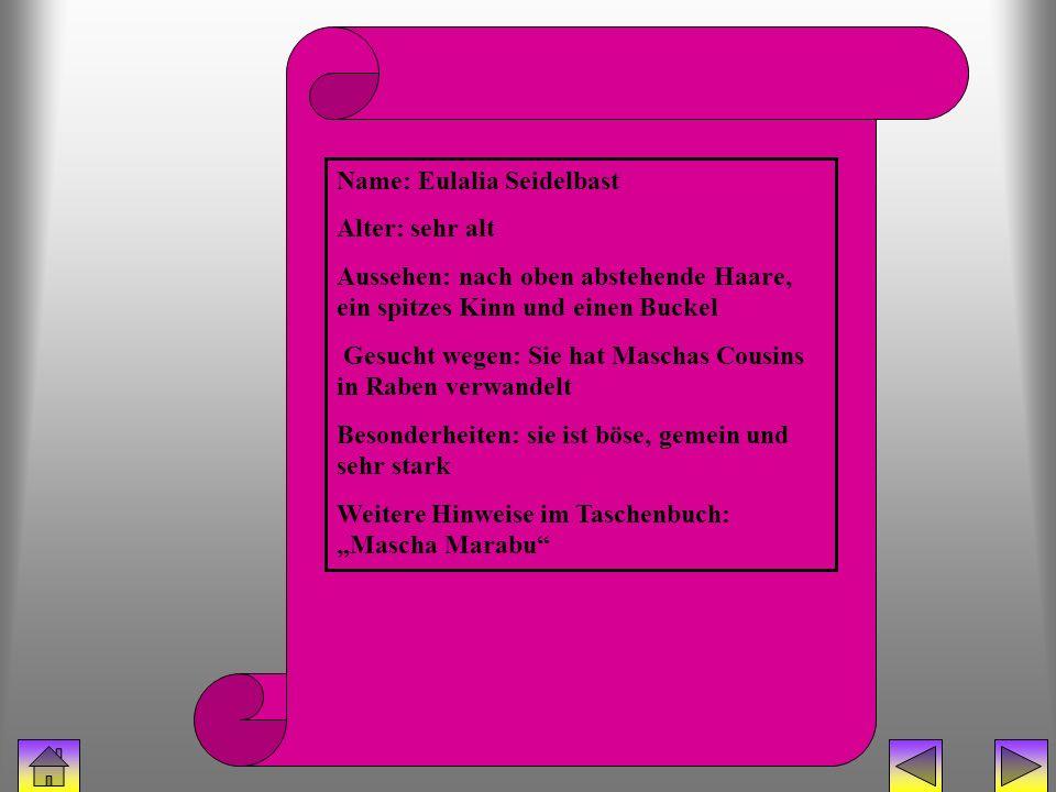 bücherhexe (eulalia) Name: Eulalia Seidelbast Alter: sehr alt Aussehen: nach oben abstehende Haare, ein spitzes Kinn und einen Buckel Gesucht wegen: S
