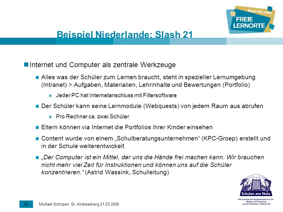 20 Michael Schopen, St. Andreasberg 21.03.2006 Beispiel Niederlande: Slash 21 Internet und Computer als zentrale Werkzeuge Alles was der Schüler zum L