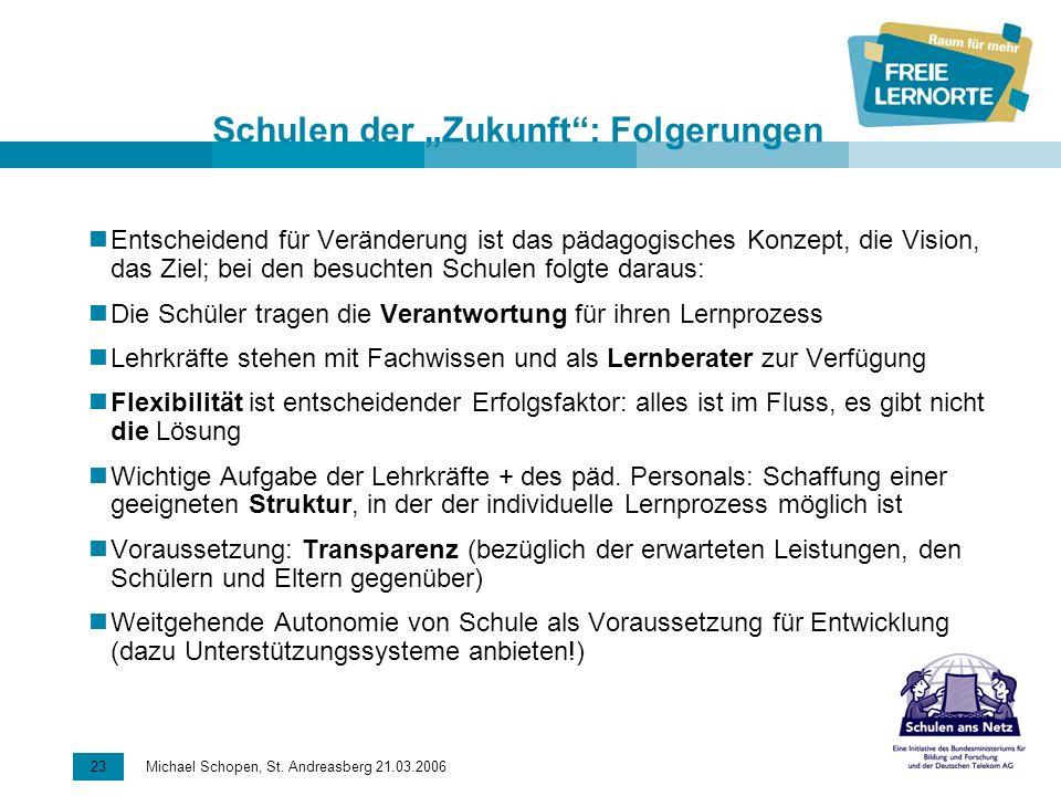 23 Michael Schopen, St. Andreasberg 21.03.2006 Schulen der Zukunft: Folgerungen Entscheidend für Veränderung ist das pädagogisches Konzept, die Vision
