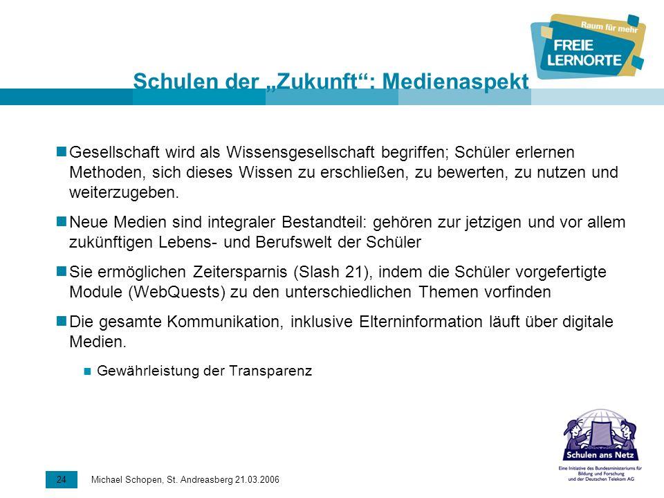 24 Michael Schopen, St. Andreasberg 21.03.2006 Schulen der Zukunft: Medienaspekt Gesellschaft wird als Wissensgesellschaft begriffen; Schüler erlernen