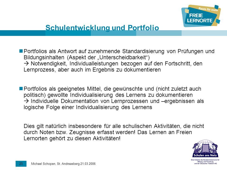 25 Michael Schopen, St. Andreasberg 21.03.2006 Schulentwicklung und Portfolio Portfolios als Antwort auf zunehmende Standardisierung von Prüfungen und
