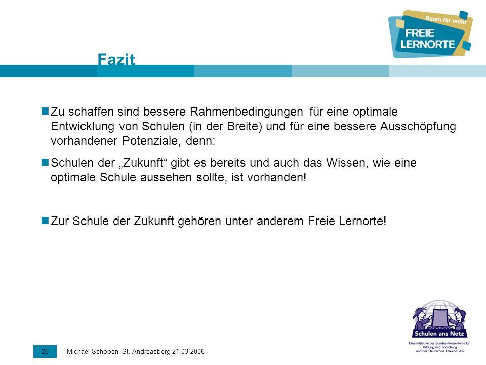 26 Michael Schopen, St. Andreasberg 21.03.2006 Fazit Zu schaffen sind bessere Rahmenbedingungen für eine optimale Entwicklung von Schulen (in der Brei