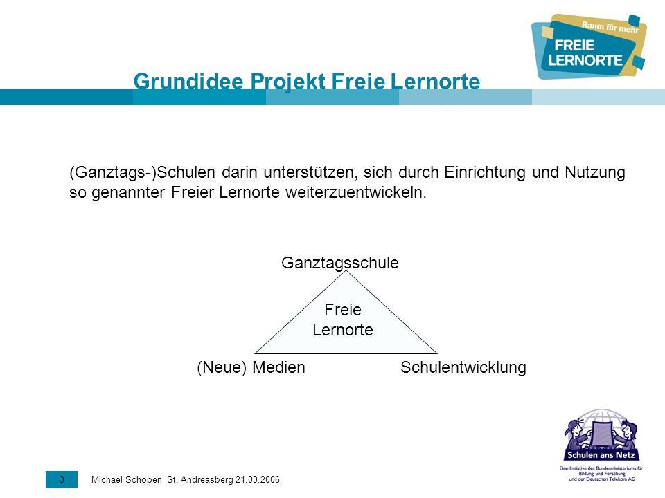 3 Michael Schopen, St. Andreasberg 21.03.2006 Grundidee Projekt Freie Lernorte (Ganztags-)Schulen darin unterstützen, sich durch Einrichtung und Nutzu
