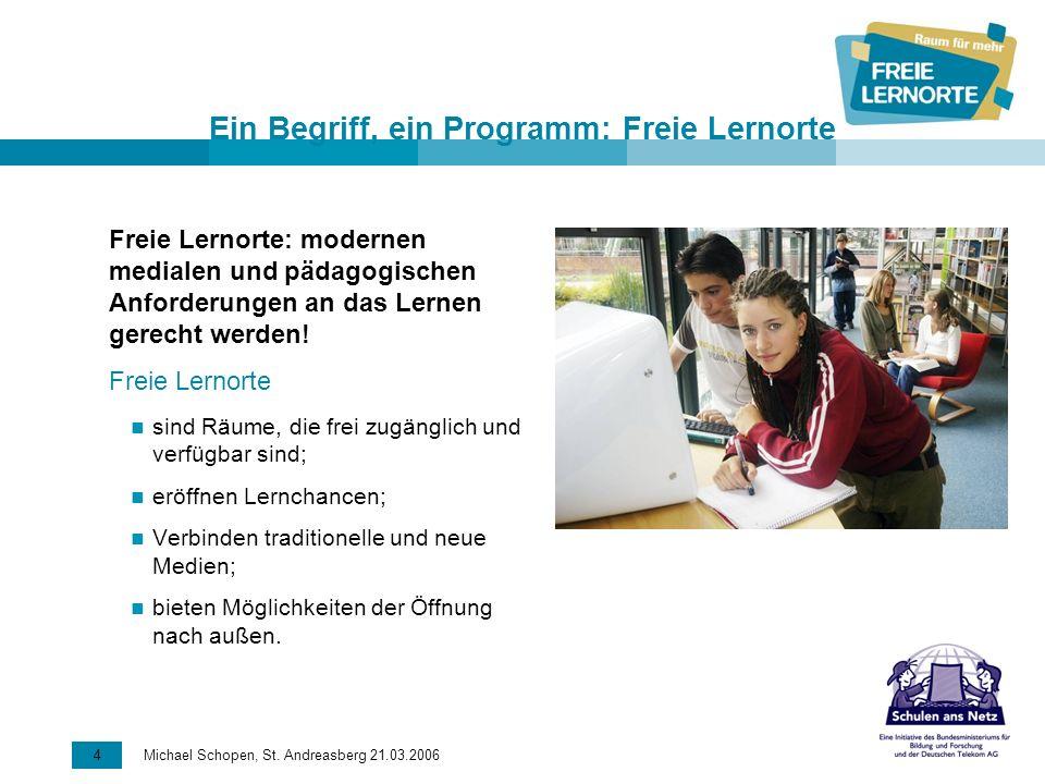 4 Michael Schopen, St. Andreasberg 21.03.2006 Ein Begriff, ein Programm: Freie Lernorte Freie Lernorte: modernen medialen und pädagogischen Anforderun