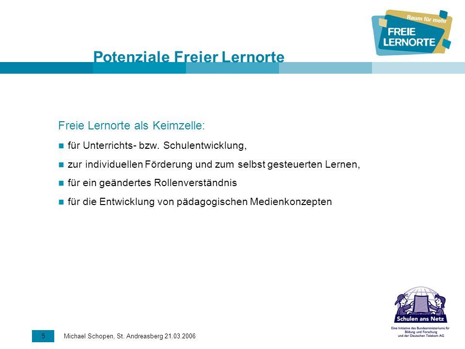 5 Michael Schopen, St. Andreasberg 21.03.2006 Potenziale Freier Lernorte Freie Lernorte als Keimzelle: für Unterrichts- bzw. Schulentwicklung, zur ind