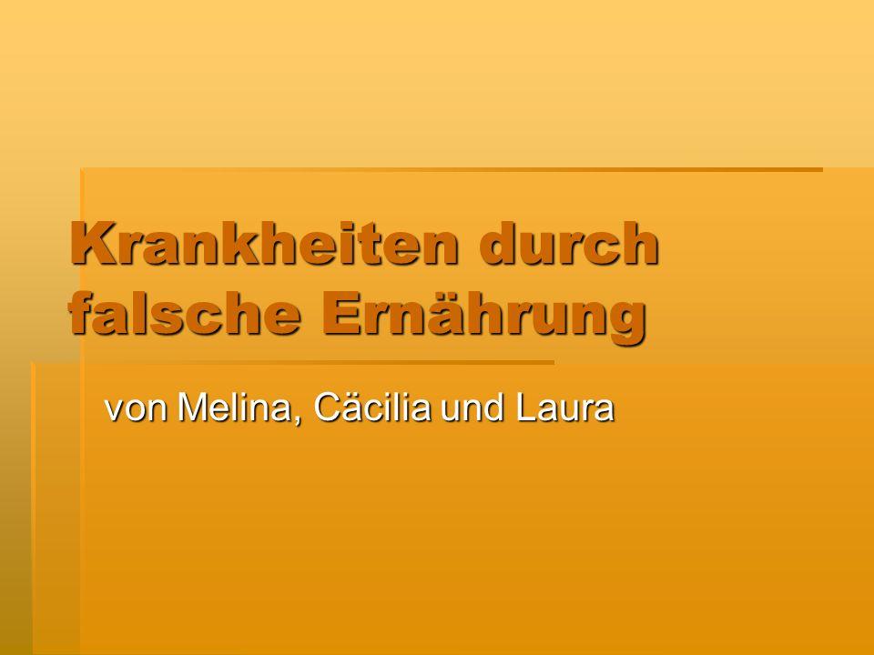 Krankheiten durch falsche Ernährung von Melina, Cäcilia und Laura
