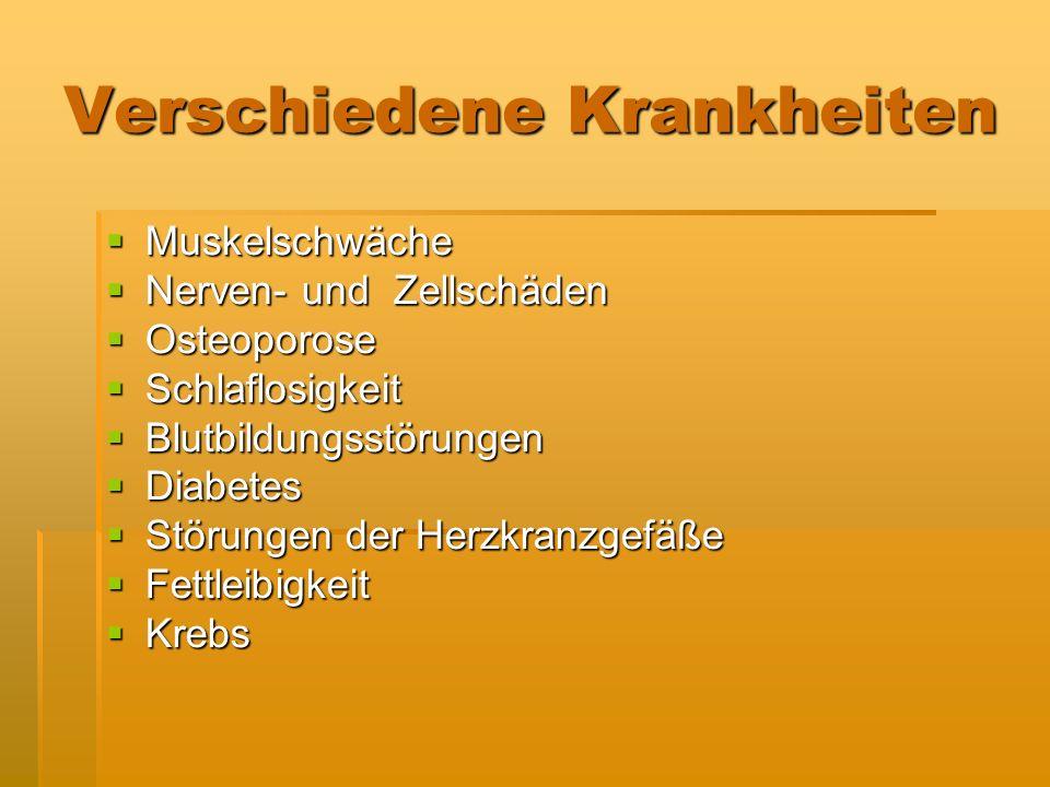 Verschiedene Krankheiten Muskelschwäche Muskelschwäche Nerven- und Zellschäden Nerven- und Zellschäden Osteoporose Osteoporose Schlaflosigkeit Schlafl