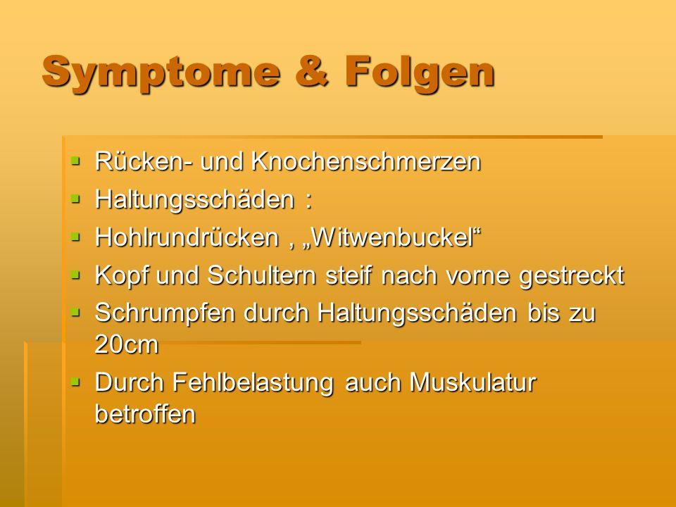 Symptome & Folgen Rücken- und Knochenschmerzen Rücken- und Knochenschmerzen Haltungsschäden : Haltungsschäden : Hohlrundrücken, Witwenbuckel Hohlrundr
