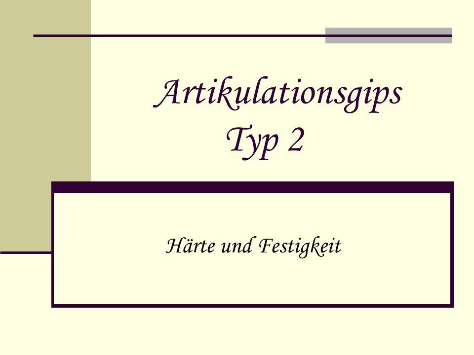 Artikulationsgips Typ 2 Härte und Festigkeit