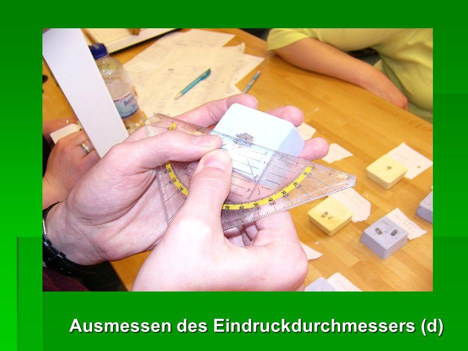 Berechnung ( Brinell- Verfahren) F = Prüfkraft D = Kugeldurchmesser d = Eindruckdurchmesser