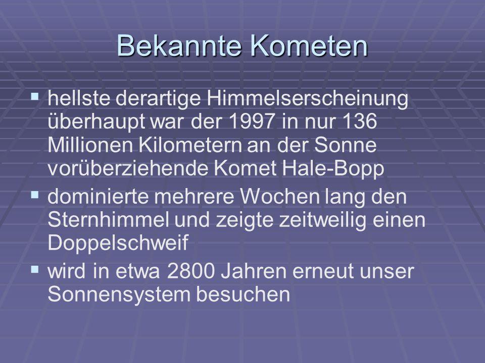 Bekannte Kometen hellste derartige Himmelserscheinung überhaupt war der 1997 in nur 136 Millionen Kilometern an der Sonne vorüberziehende Komet Hale-B